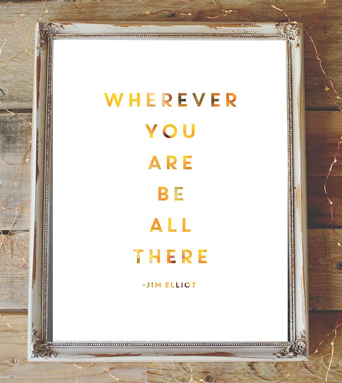 wherever-you-are-be-all-there-quote-free-print-mountainmodernlife.com_
